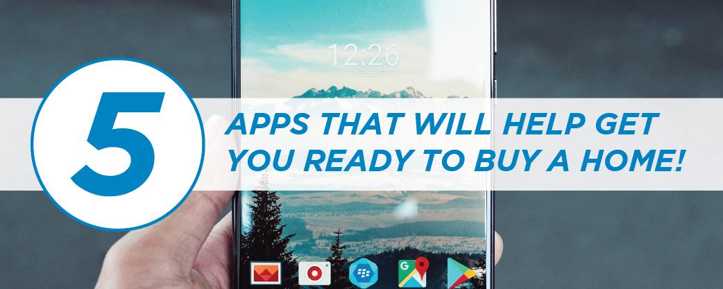 5 APPS THAT WILL HELP GET YOU READY TO BUY A HOME!